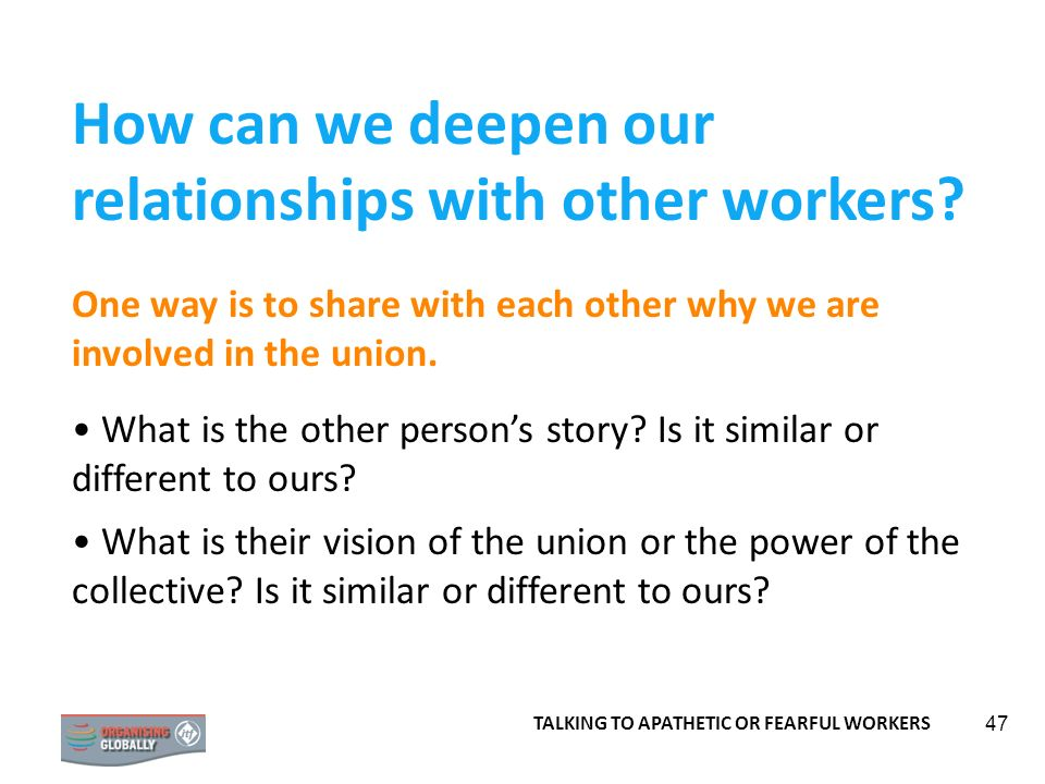 47 How can we deepen our relationships with other workers.