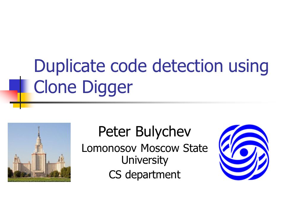 Duplicate code detection using Clone Digger Peter Bulychev Lomonosov Moscow State University CS department