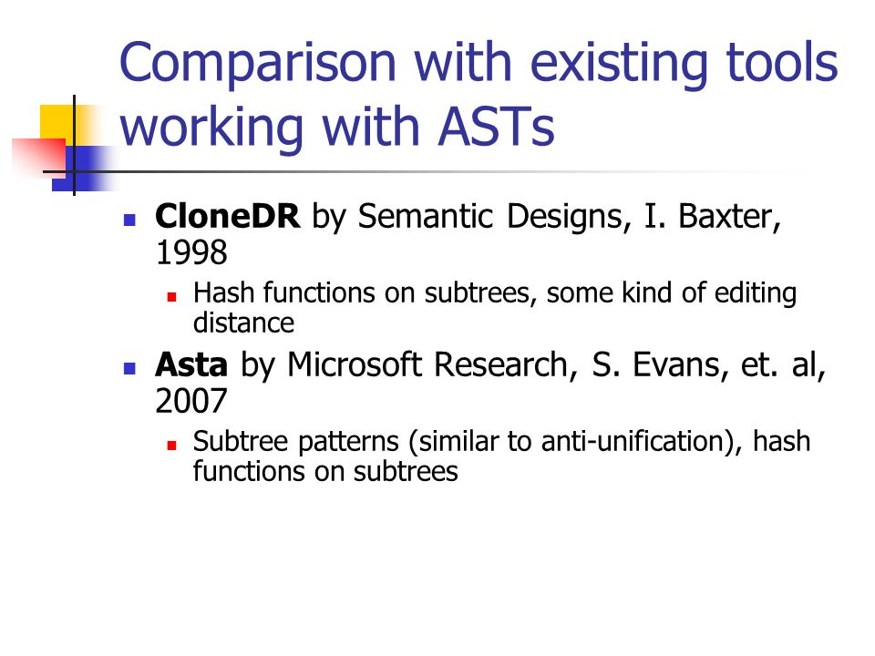 Comparison with existing tools working with ASTs CloneDR by Semantic Designs, I.