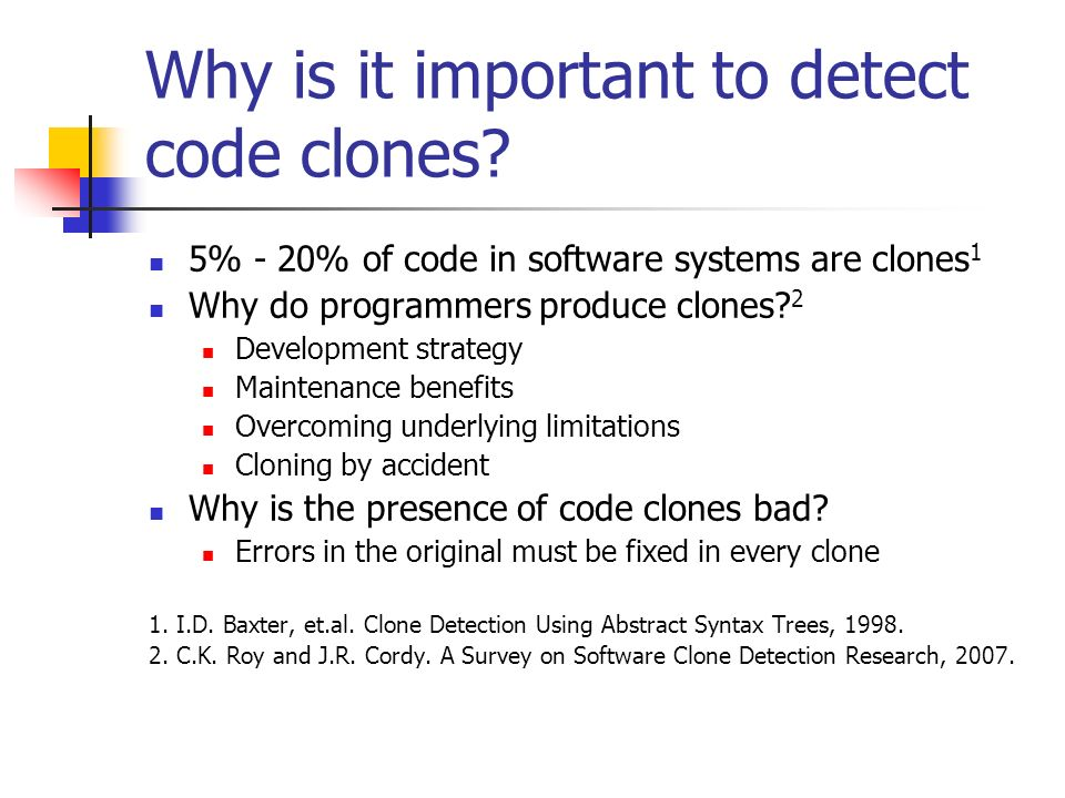 Why is it important to detect code clones.