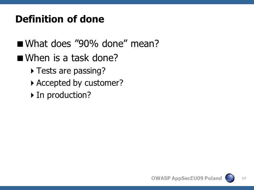 OWASP AppSecEU09 Poland Definition of done What does 90% done mean.