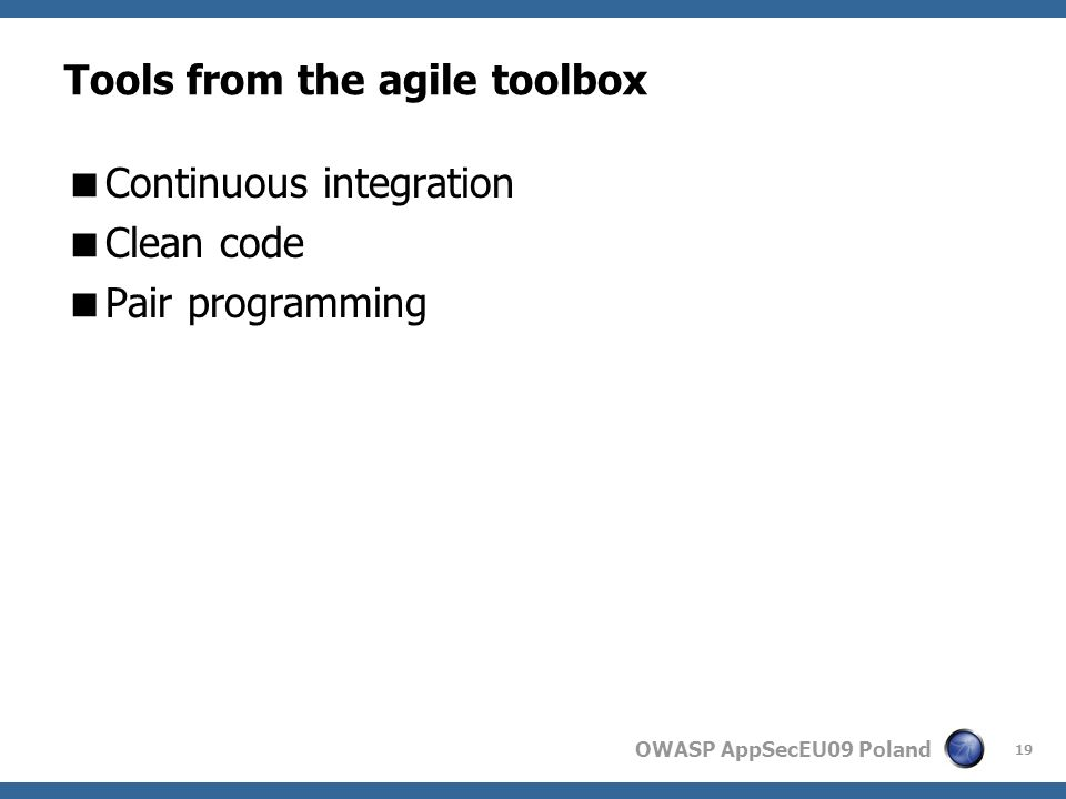 OWASP AppSecEU09 Poland Tools from the agile toolbox Continuous integration Clean code Pair programming 19