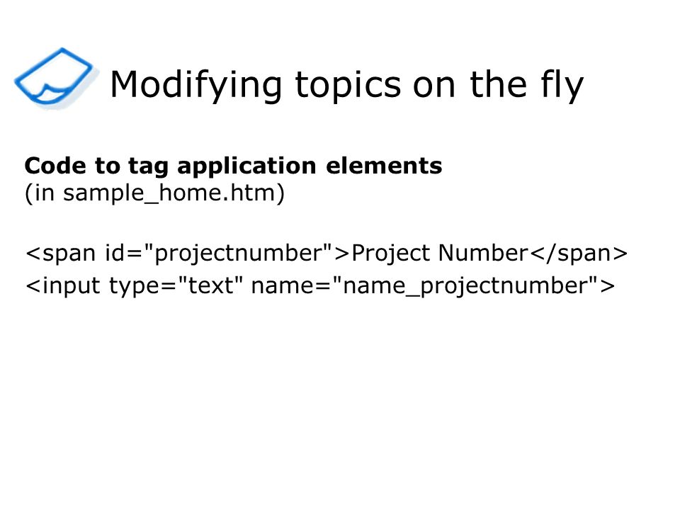 Modifying topics on the fly Code to tag application elements (in sample_home.htm) Project Number