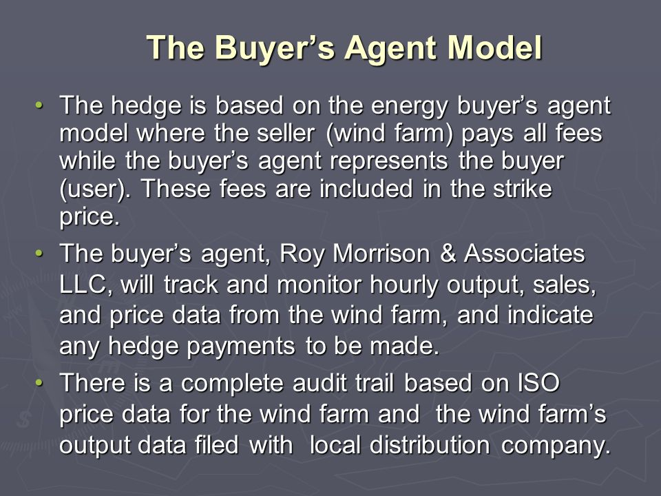 The Buyers Agent Model The hedge is based on the energy buyers agent model where the seller (wind farm) pays all fees while the buyers agent represents the buyer (user).