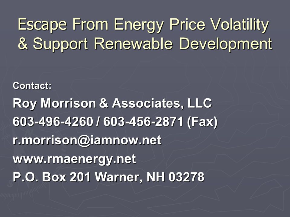 Escape From Energy Price Volatility & Support Renewable Development Contact: Roy Morrison & Associates, LLC / (Fax) P.O.