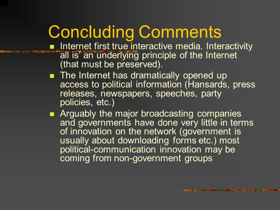Concluding Comments Internet first true interactive media.