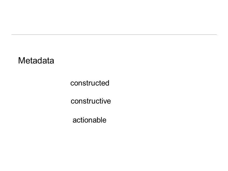 Metadata constructed constructive actionable