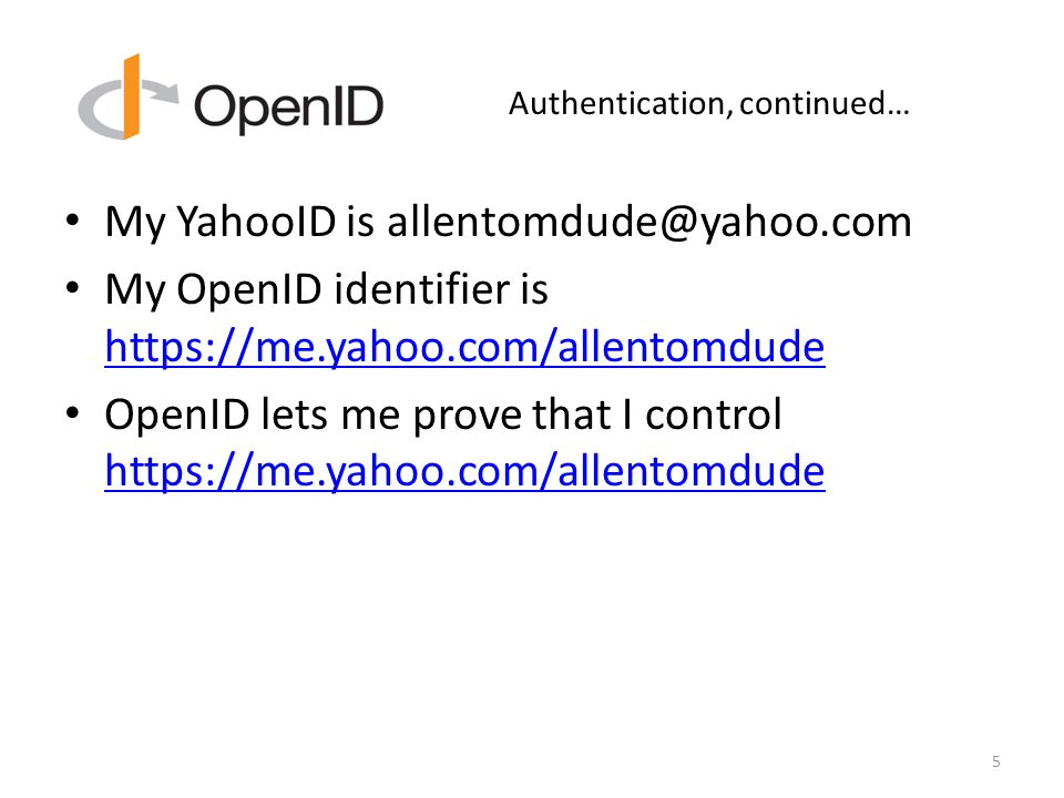 Authentication, continued… My YahooID is My OpenID identifier is     OpenID lets me prove that I control     5