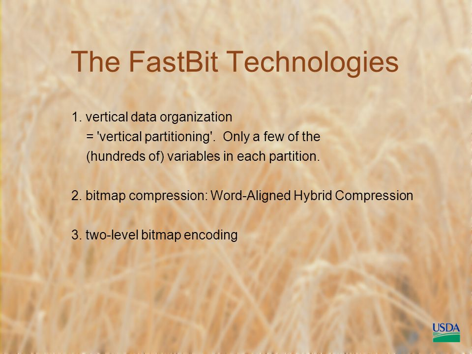 The FastBit Technologies 1. vertical data organization = vertical partitioning .