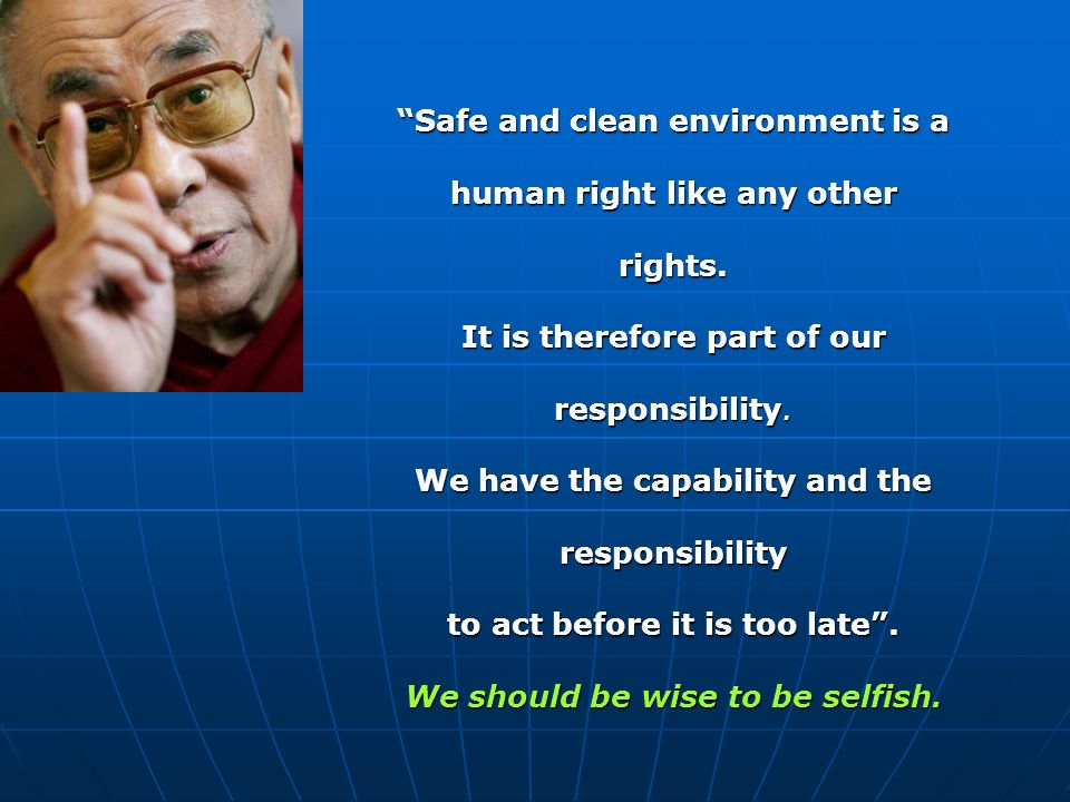 Safe and clean environment is a human right like any other rights.