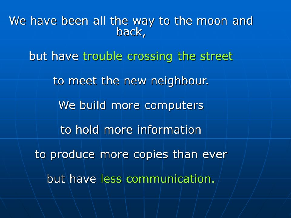 We have been all the way to the moon and back, but have trouble crossing the street to meet the new neighbour.