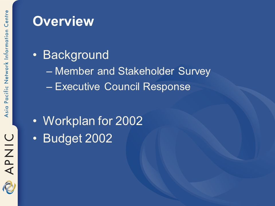 Overview Background –Member and Stakeholder Survey –Executive Council Response Workplan for 2002 Budget 2002