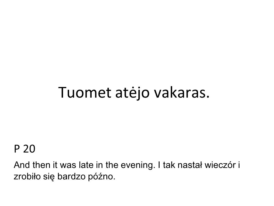 Tuomet atėjo vakaras. P 20 And then it was late in the evening.