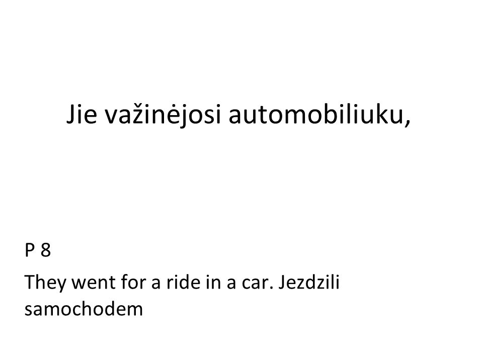 Jie važinėjosi automobiliuku, P 8 They went for a ride in a car. Jezdzili samochodem