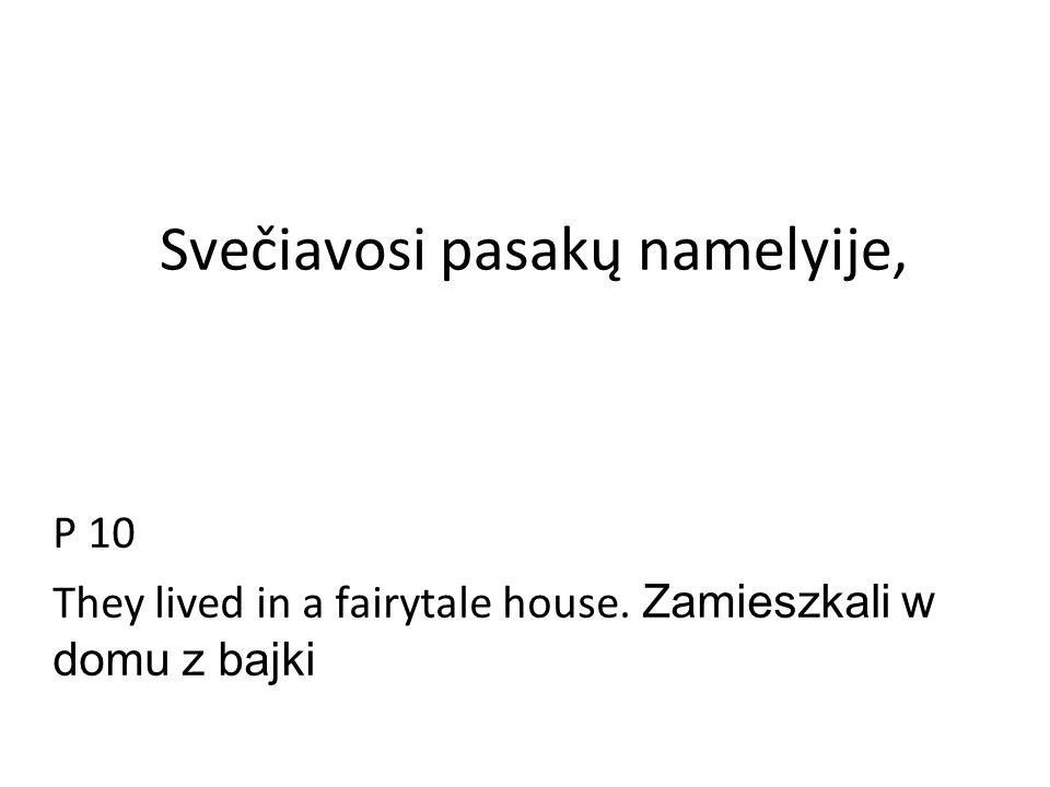 Svečiavosi pasakų namelyije, P 10 They lived in a fairytale house. Zamieszkali w domu z bajki