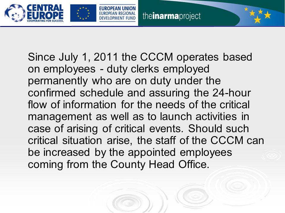 Since July 1, 2011 the CCCM operates based on employees - duty clerks employed permanently who are on duty under the confirmed schedule and assuring the 24-hour flow of information for the needs of the critical management as well as to launch activities in case of arising of critical events.