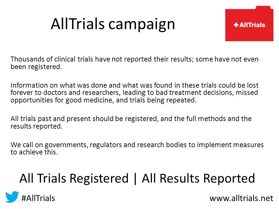 AllTrials campaign Thousands of clinical trials have not reported their results; some have not even been registered.
