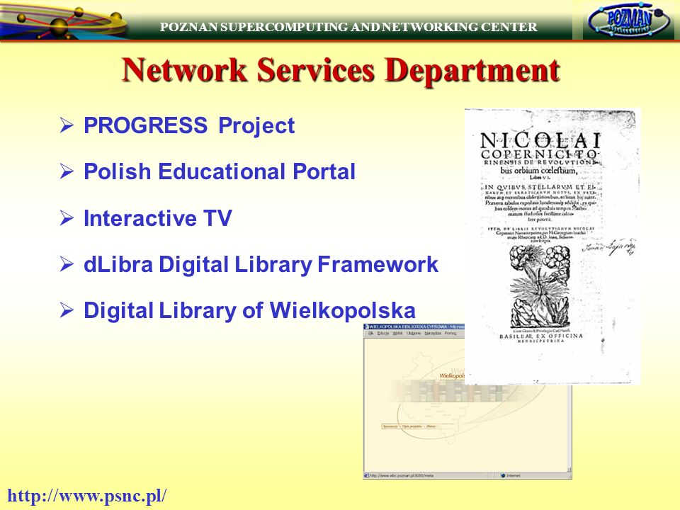 POZNAN SUPERCOMPUTING AND NETWORKING CENTER   Network Services Department PROGRESS Project Polish Educational Portal Interactive TV dLibra Digital Library Framework Digital Library of Wielkopolska