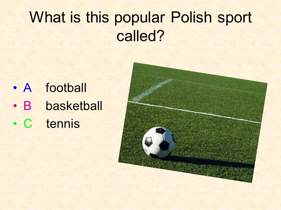 What is this popular Polish sport called A football B basketball C tennis
