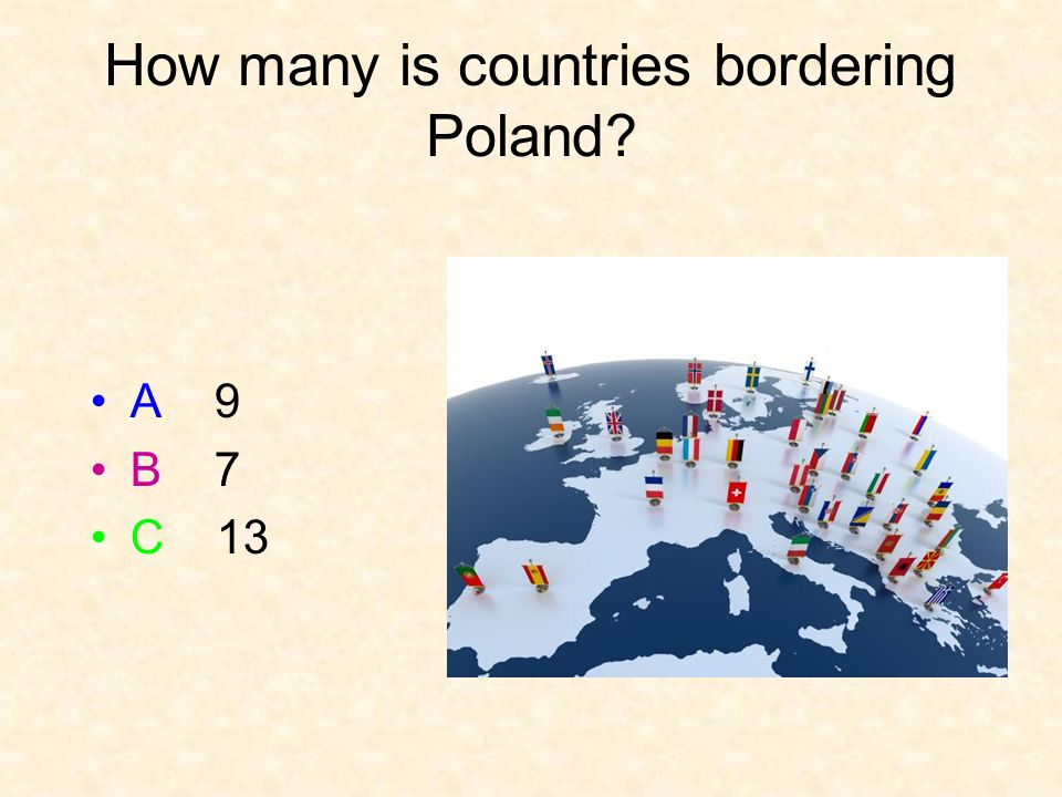 How many is countries bordering Poland A 9 B 7 C 13