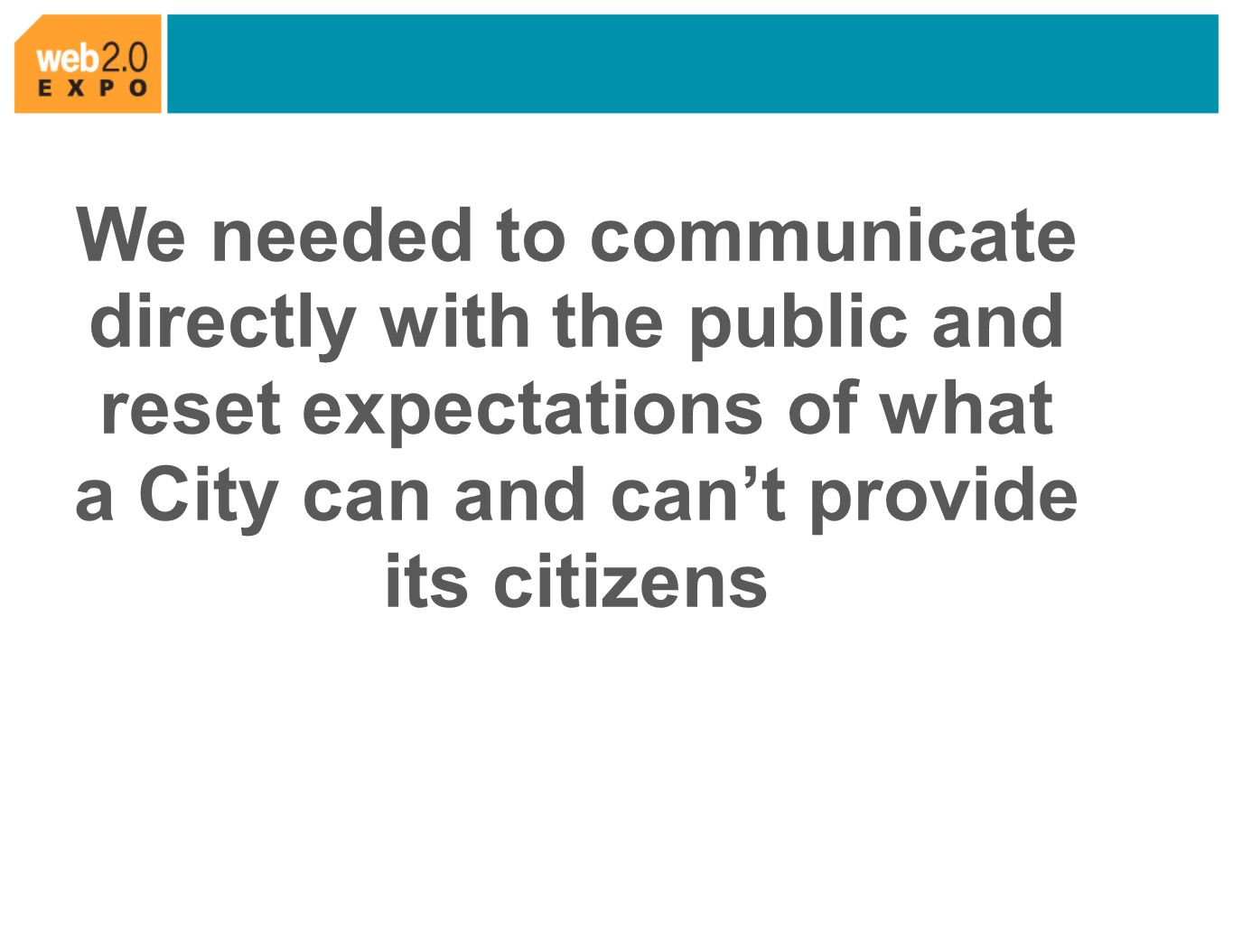 We needed to communicate directly with the public and reset expectations of what a City can and cant provide its citizens