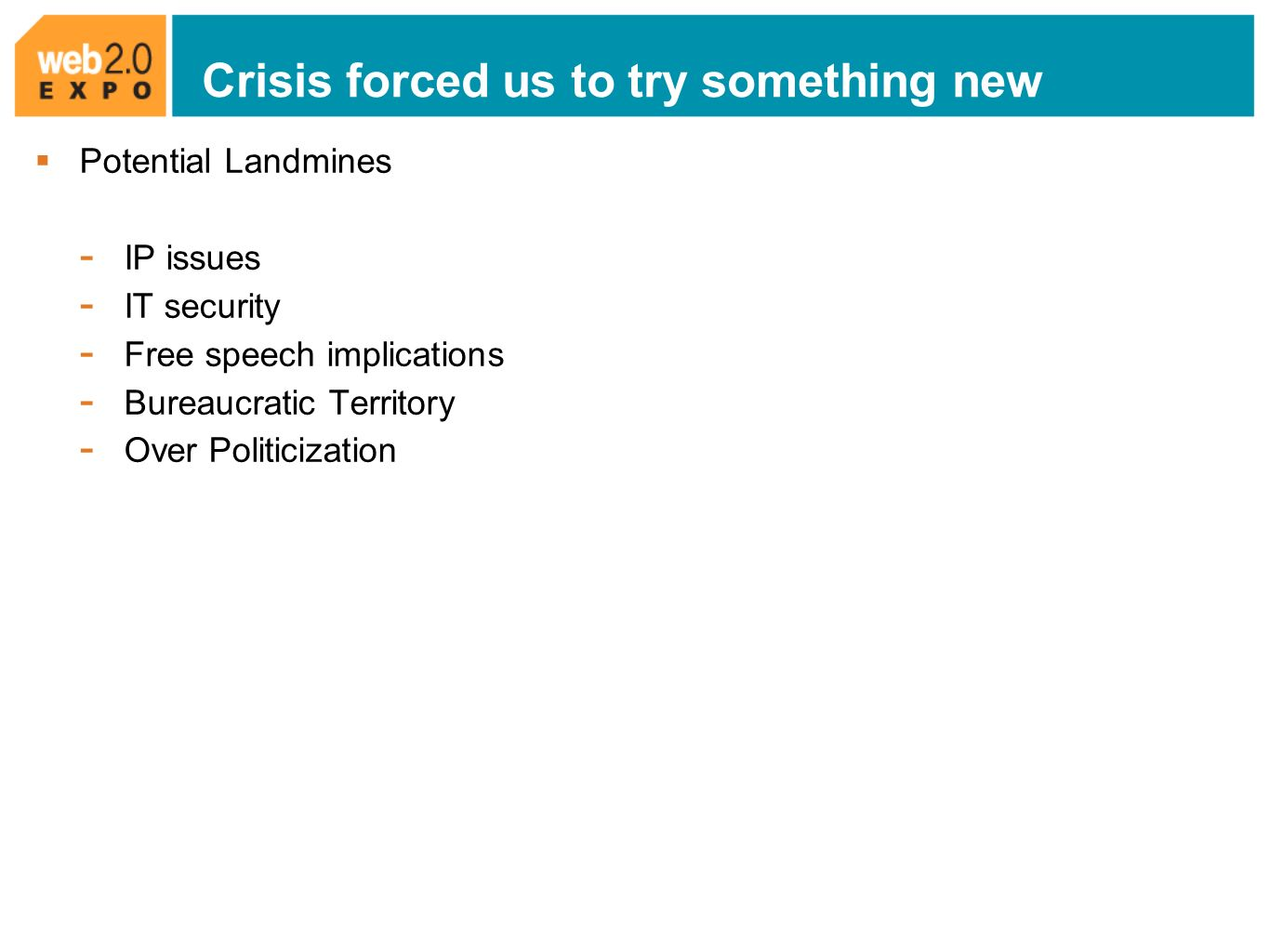Crisis forced us to try something new Potential Landmines - IP issues - IT security - Free speech implications - Bureaucratic Territory - Over Politicization