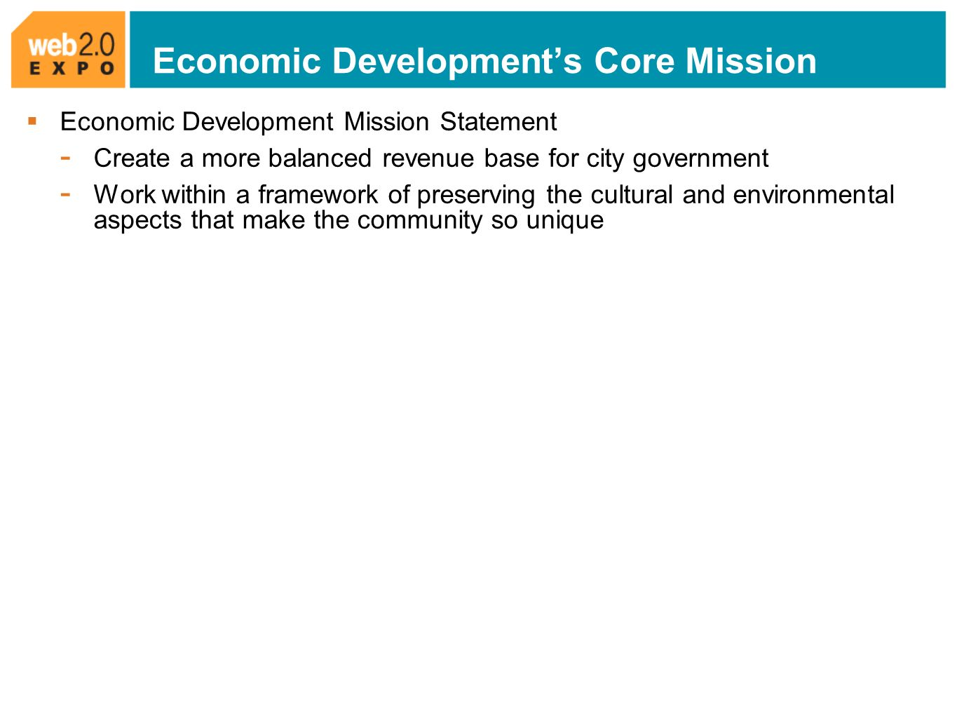 Economic Developments Core Mission Economic Development Mission Statement - Create a more balanced revenue base for city government - Work within a framework of preserving the cultural and environmental aspects that make the community so unique