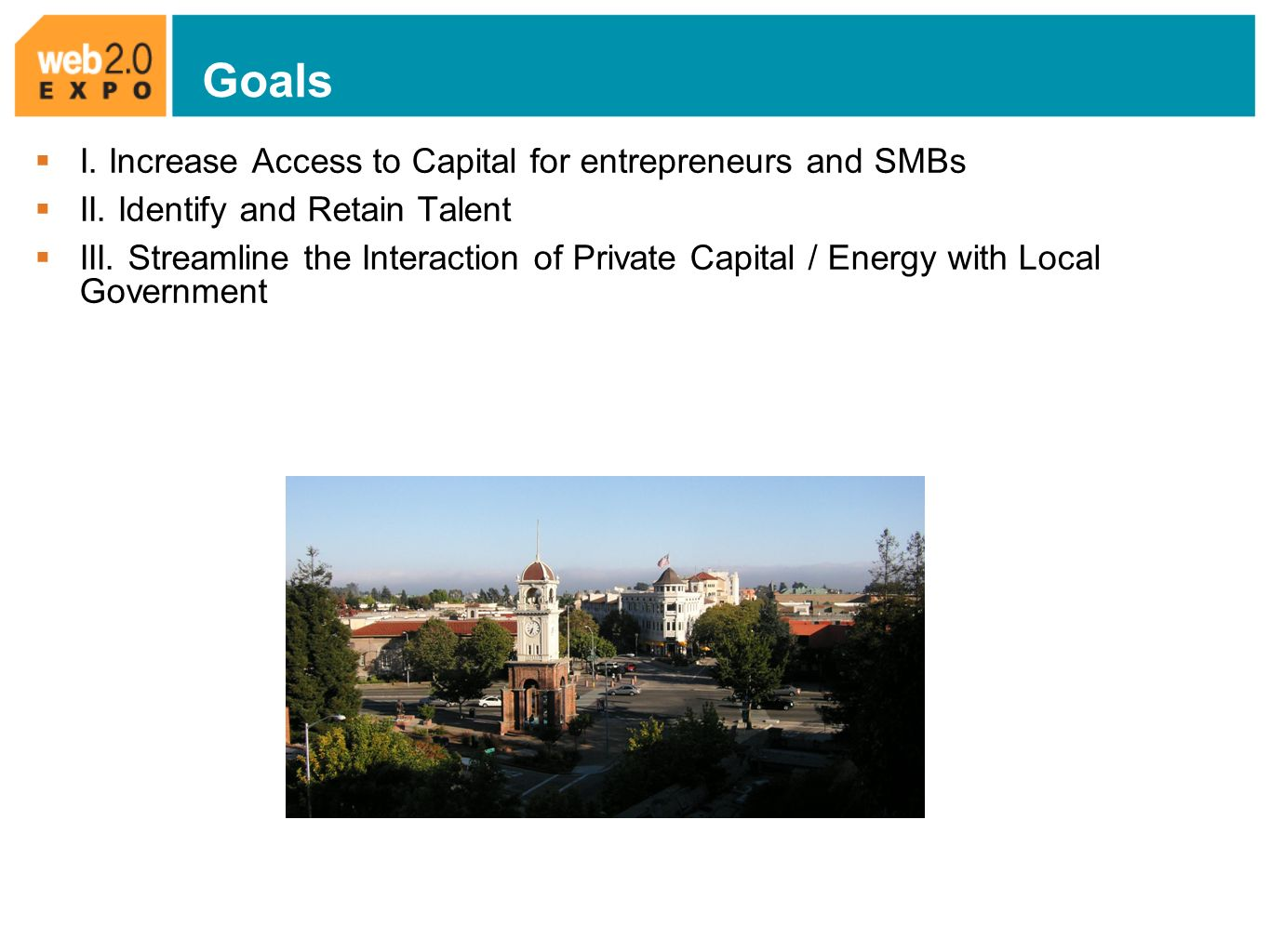 Goals I. Increase Access to Capital for entrepreneurs and SMBs II.