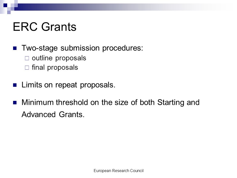 European Research Council ERC Grants Two-stage submission procedures: outline proposals final proposals Limits on repeat proposals.