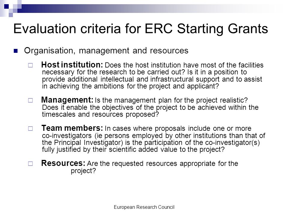 European Research Council Evaluation criteria for ERC Starting Grants Organisation, management and resources Host institution: Does the host institution have most of the facilities necessary for the research to be carried out.