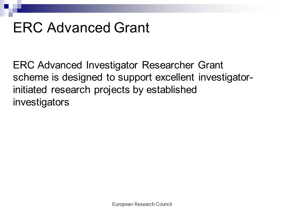 European Research Council ERC Advanced Grant ERC Advanced Investigator Researcher Grant scheme is designed to support excellent investigator- initiated research projects by established investigators