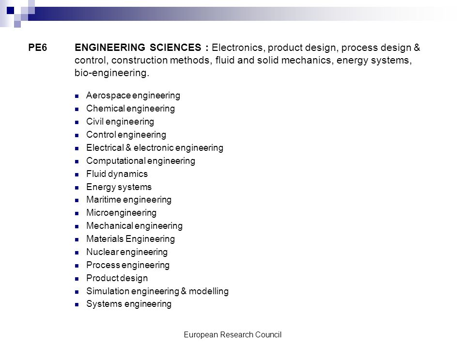 European Research Council PE6 ENGINEERING SCIENCES : Electronics, product design, process design & control, construction methods, fluid and solid mechanics, energy systems, bio-engineering.
