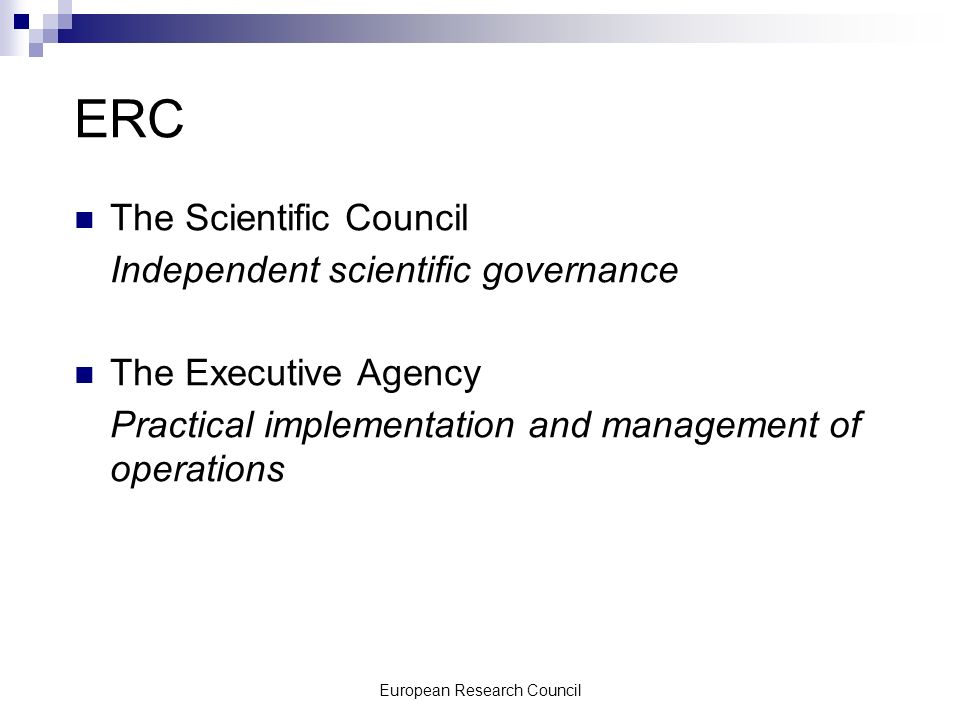 European Research Council ERC The Scientific Council Independent scientific governance The Executive Agency Practical implementation and management of operations