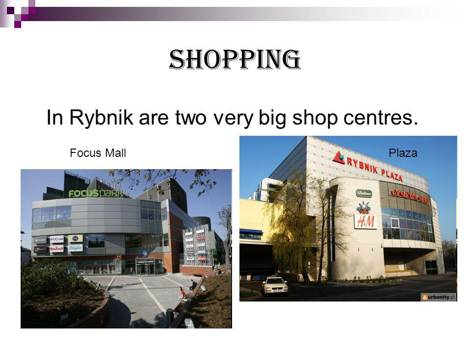 Shopping In Rybnik are two very big shop centres. PlazaFocus Mall