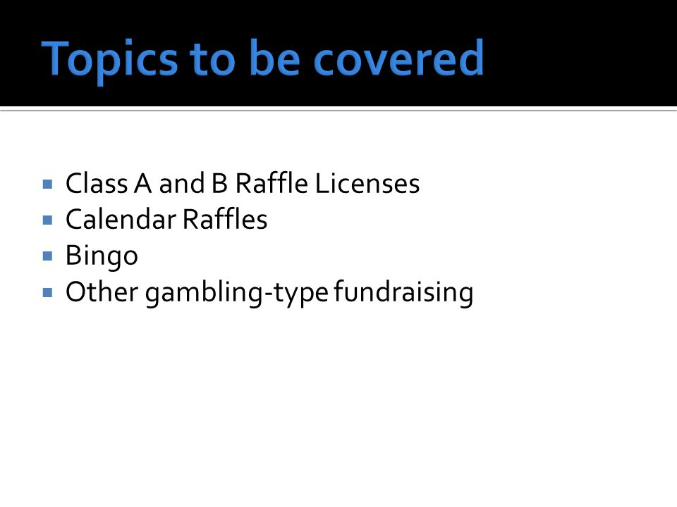 Class A and B Raffle Licenses Calendar Raffles Bingo Other gambling-type fundraising