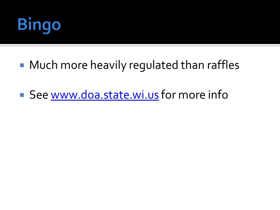 Much more heavily regulated than raffles See   for more infowww.doa.state.wi.us