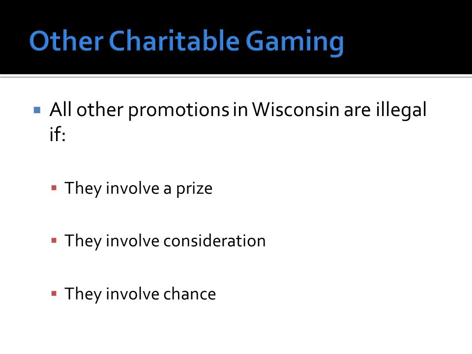 All other promotions in Wisconsin are illegal if: They involve a prize They involve consideration They involve chance