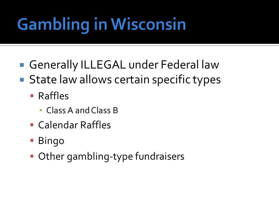Generally ILLEGAL under Federal law State law allows certain specific types Raffles Class A and Class B Calendar Raffles Bingo Other gambling-type fundraisers