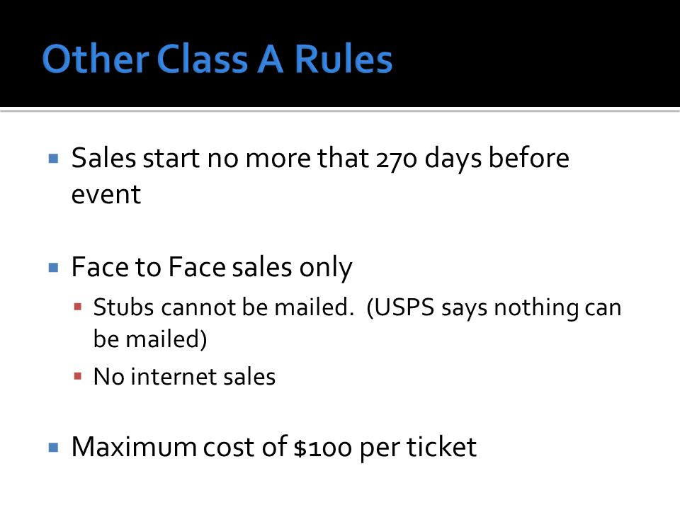 Sales start no more that 270 days before event Face to Face sales only Stubs cannot be mailed.