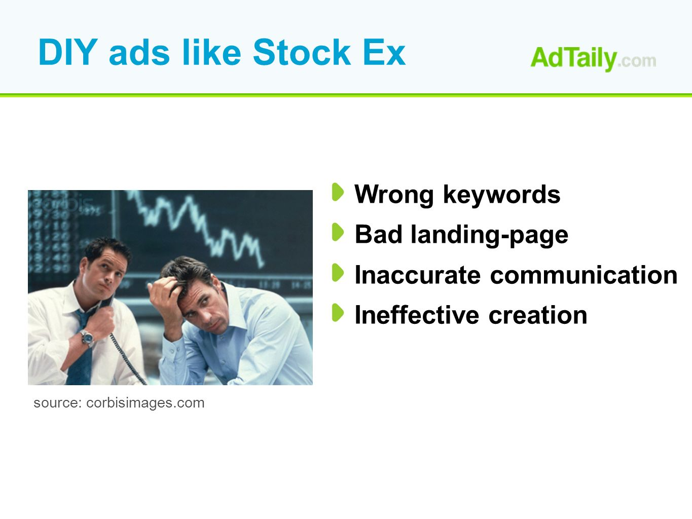 DIY ads like Stock Ex Wrong keywords Bad landing-page Inaccurate communication Ineffective creation source: corbisimages.com