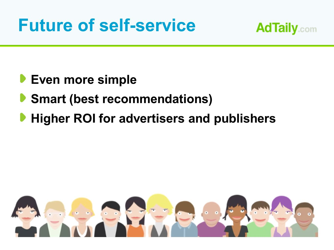 Future of self-service Even more simple Smart (best recommendations) Higher ROI for advertisers and publishers