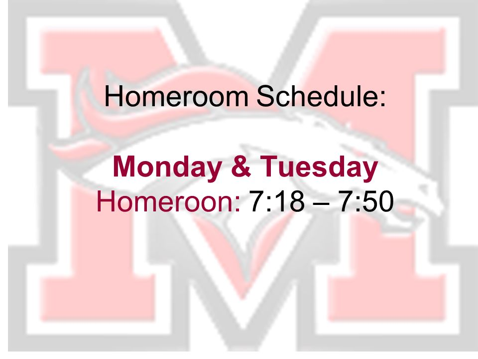 Homeroom Schedule: Monday & Tuesday Homeroon: 7:18 – 7:50