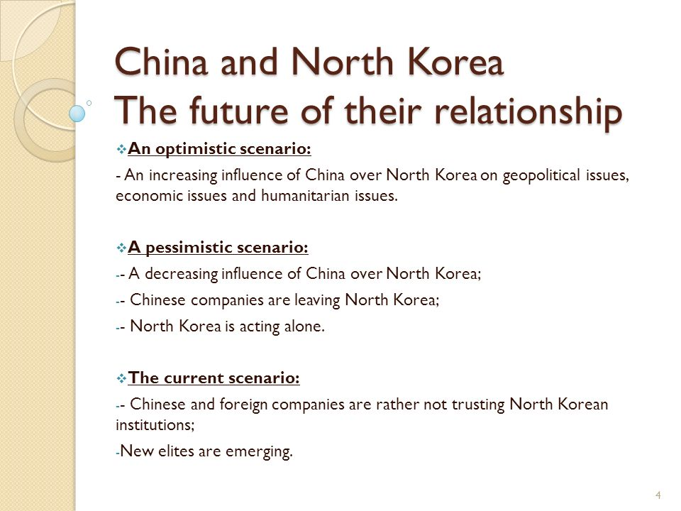 China and North Korea The future of their relationship An optimistic scenario: - An increasing influence of China over North Korea on geopolitical issues, economic issues and humanitarian issues.