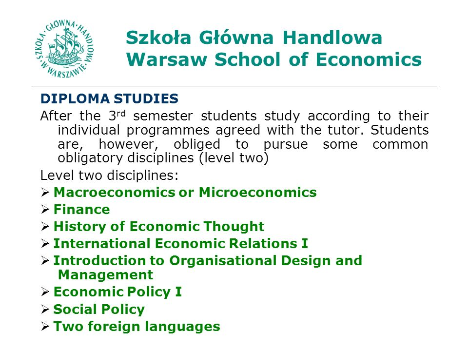 Szkoła Główna Handlowa Warsaw School of Economics DIPLOMA STUDIES After the 3 rd semester students study according to their individual programmes agreed with the tutor.