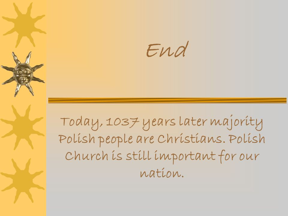 End Today, 1037 years later majority Polish people are Christians.
