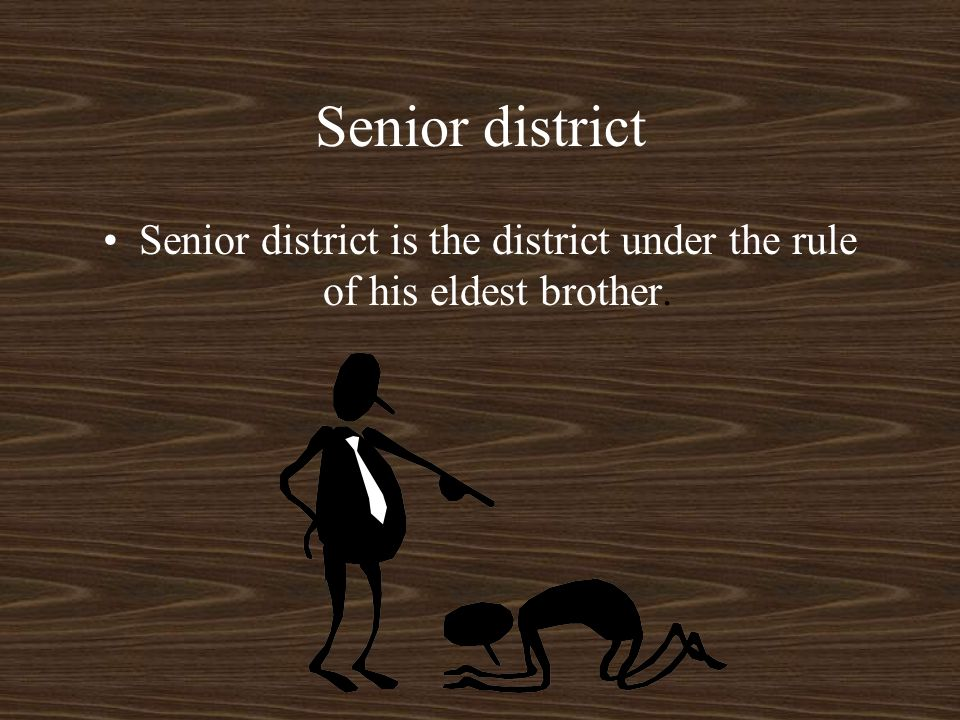 Senior district Senior district is the district under the rule of his eldest brother.