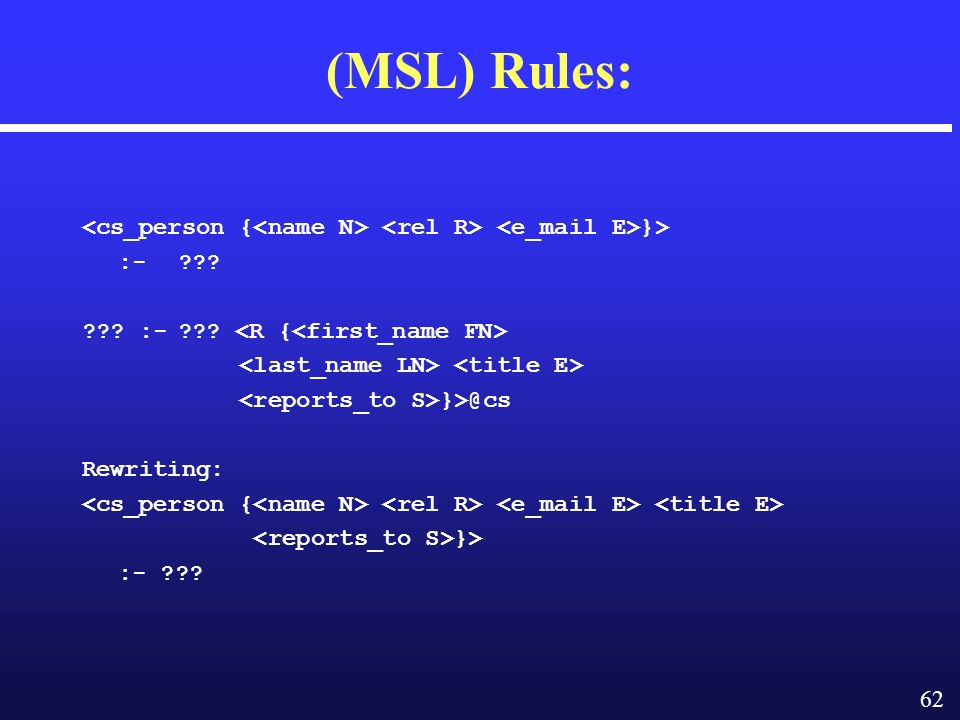 62 (MSL) Rules: }> :- :- Rewriting: }> :-