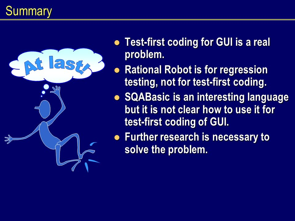 Summary Test-first coding for GUI is a real problem.
