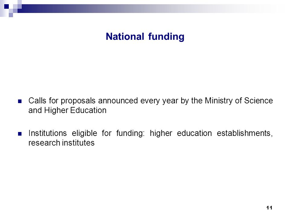 11 Calls for proposals announced every year by the Ministry of Science and Higher Education Institutions eligible for funding: higher education establishments, research institutes National funding