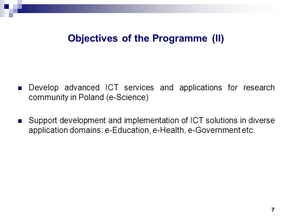 7 Develop advanced ICT services and applications for research community in Poland (e-Science) Support development and implementation of ICT solutions in diverse application domains: e-Education, e-Health, e-Government etc.